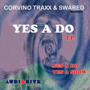 "Corvino Traxx & Swared ""Yes A Do"" EP is out now exclusively at Beatport"