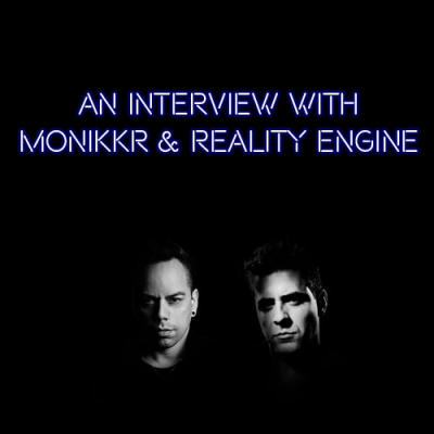 An Interview With Monikkr and Reality Engine