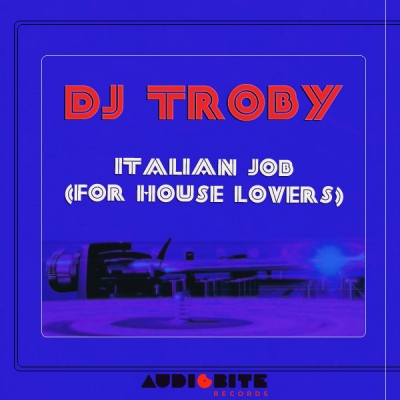 "DJ Troby ""Italian Job (For House Lovers)"" EP is out now!"