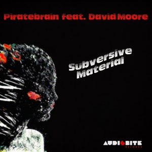 Piratebrain feat. David Moore - Subversive Material